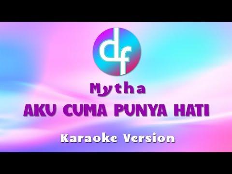 download lagu Mytha - Aku Cuma Punya Hati  Karaoke / gratis