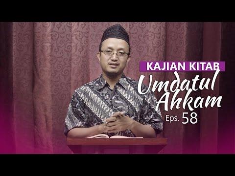 Kajian Kitab: Umdatul Ahkam - Ustadz Aris Munandar, Eps.58