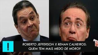 Roberto Jefferson x Renan Calheiros: quem tem medo de Sérgio Moro?