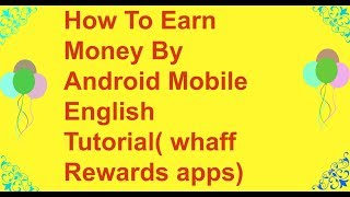 How to earn money by mobile english tutorial( whaff rewards apps)