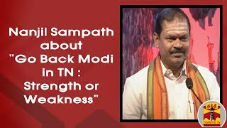 "Nanjil Sampath about ""Go Back Modi in TN: Strength ? or Weakness ?"" | Thanthi TV"