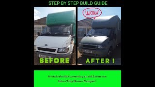 Part 1 : Step by Step build guide Campervan conversion / Luton Van into a Tiny Home / Camper