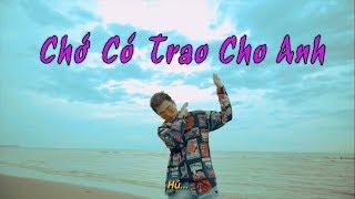[NHẠC CHẾ ] - CHỚ CÓ TRAO CHO ANH   TUẤN CRY   HÃY TRAO CHO ANH PARODY   FULL MV