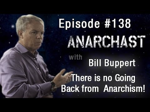 Anarchast Ep.138 Bill Buppert: There's no Going Back from Anarchism!