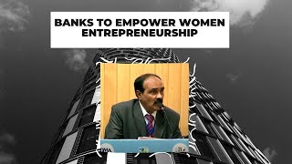 Banks to empower Women Entrepreneurship