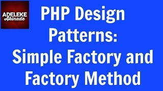 PHP Design Patterns, Simple Factory and Factory Method.