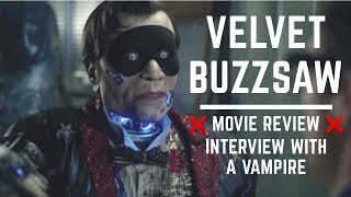 VELVET BUZSAW REVIEW!  Interview with a vampire!