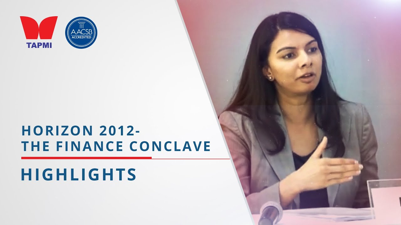 TAPMI'S HORIZON 2012 THE FINACE CONCLAVE  - HIGHLIGHTS