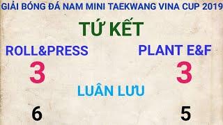 Giải bóng đá nam mini Taekwang vina cup 2019 giữa hai đội Roll&Press và Plant E&F FullHD