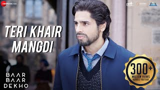 download lagu Teri Khair Mangdi - Baar Baar Dekho  Sidharth gratis