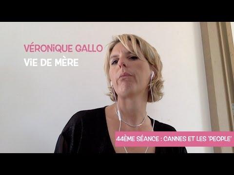 Véronique Gallo - Vie de mère : Cannes et les 'People'