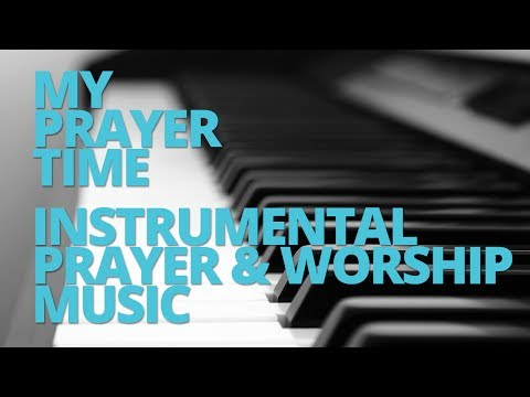 My Prayer Time - Instrumental Prayer & Worship Music video