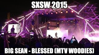 Big Sean Video - Big Sean SXSW 2015 - Blessed Intro (MTV Woodies)