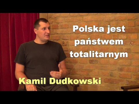 Polska Jest Państwem Totalitarnym - Kamil Dudkowski
