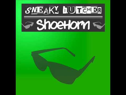 Sneaky Butcher - Shoehorn (Original Mix)