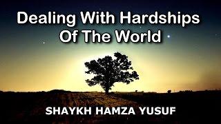 Dealing With Hardships of the World - Shaykh Hamza Yusuf