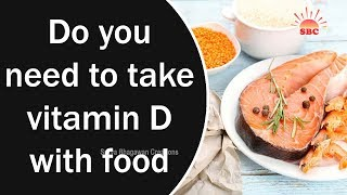 Do you need to take vitamin D with food | Health Tips