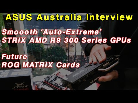 ASUS Interview - AMD Radeon R9 300 STRIX, Auto Extreme Technology and ROG MATRIX cards