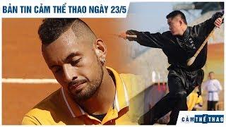 Bản tin Cảm Thể Thao ngày 23/5 | Kyrgios đòi xóa sổ Roland Garros, Võ thuật Trung Quốc lại thất bại