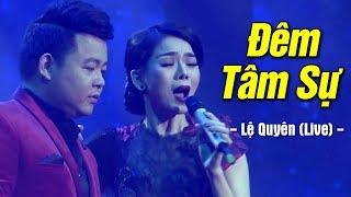 Đêm Tâm Sự - Quang Lê, Lệ Quyên (Live) | Liveshow Lệ Quyên 2019 MV HD