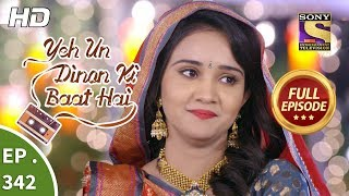 Yeh Un Dinon Ki Baat Hai - Ep 342 - Full Episode - 11th January, 2019