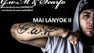 G.w.M És Scarfo - MAI LÁNYOK II