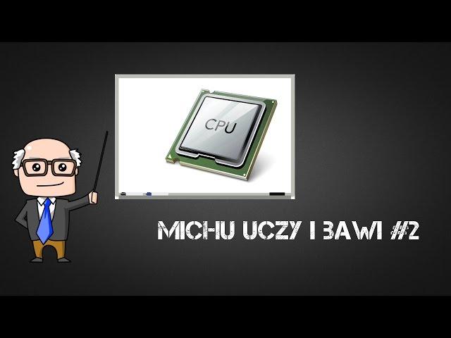 Michu uczy i bawi #2 - Jak działa procesor