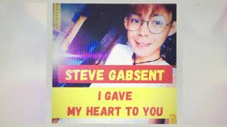 Steve Gabsent - I Gave My Heart To You (Official Audio)