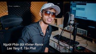 Lee Yang   Người Phản Bội Khmer Remix - Tấn Phát Nhạc Khmer 2018 MV Official