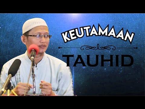 Keutamaan Tauhid - Ustadz Abu Yahya Badru Salam, Lc
