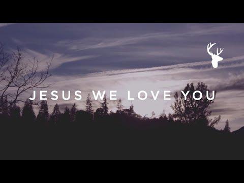 Bethel Music - Jesus We Love You