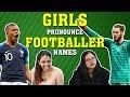 Girls 'Try' Pronouncing Difficult Footballer Names | FUNNY | 2018 FIFA WORLD CUP RUSSIA FINALS