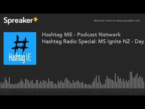 Hashtag Radio Special: MS Ignite NZ - Day 1