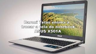 Baroni Telas ensina a trocar a tela do notebook ASUS X501A