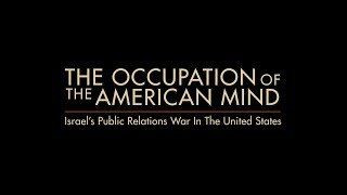 Video: Occupation of the American Mind: On Israel &  Palestine Relations