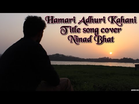 Hamari Adhuri Kahani Video Song- Arijit Singh   Ninad Bhat   Title Song Cover