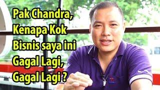 Pak Chandra, Kenapa Bisnis saya Gagal Terus?