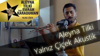 Aleyna Tilki - Yalnız Çiçek feat. Emrah Karaduman (Yıldızlı Şarkılar Cover) | Yan Flüt Solo