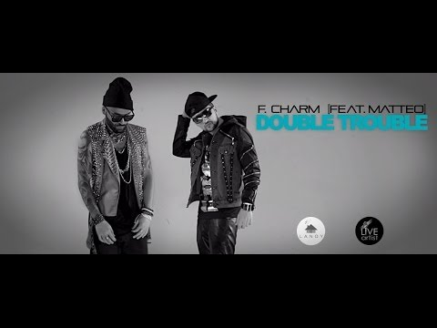 F.Charm feat. Matteo - Double Trouble Official Video HD