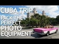 Cuba Trip: Pack the Perfect Photo Equipment