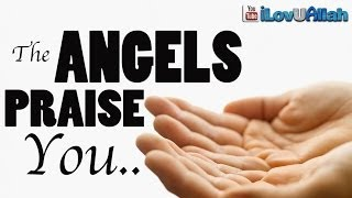 The Angels Praise You| *Amazing* Subhan'Allah