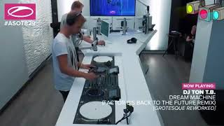 Dj Ton T.B - Dream Machine (Factor B's Back To The Future Remix) [Grotesque Reworked] #ASOT 829