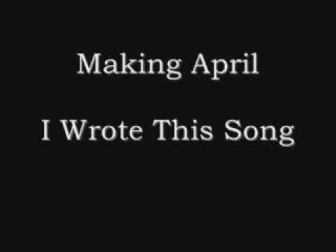 Making April - I Wrote This Song