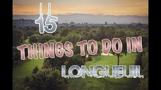 Top 15 Things To Do In Longueuil (Quebec), Canada