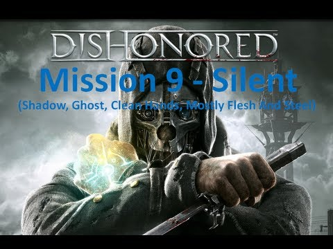 Dishonored Walthrough - Mission 9 (Stealth - Shadow, Ghost, Clean Hands, Mostly Flesh And Steel)