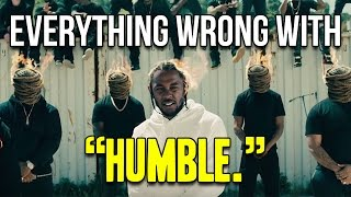 """Everything Wrong With Kendrick Lamar - """"HUMBLE."""""""