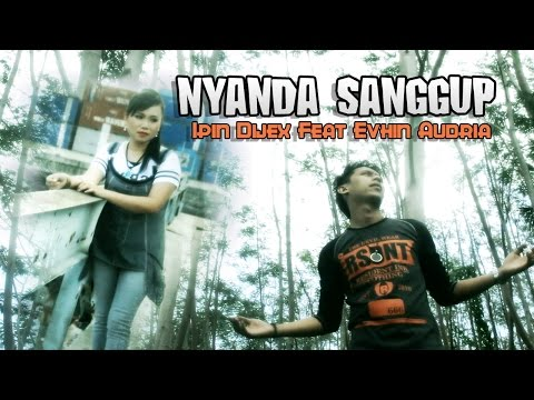 Nyanda Sanggup - Ipin Dijex Feat Evhyn Audria  [Official Music Video]