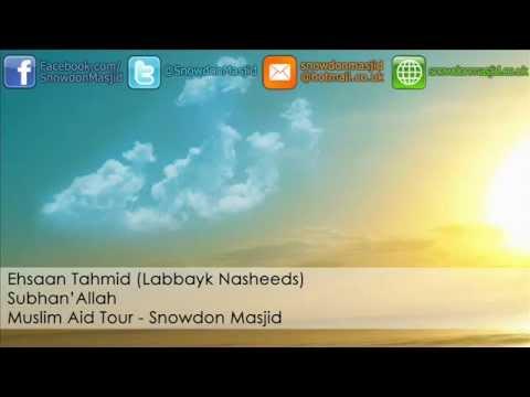 Ehsaan Tahmid (Labbayk) - SubhanAllah (Muslim Aid - Snowdon...
