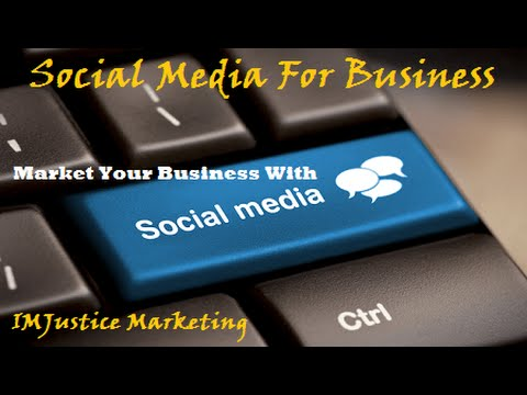 Social Media For Business - Market Your Business With Social Media - IMJustice Marketing