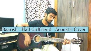 Baarish | Half Girlfriend | Ash King, Shashaa Tirupati | Acoustic Cover By Gaurav